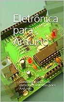 Eletrônica Para Arduino: Conceitos Básicos De Eletrônica Voltados Para Arduino (portuguese Edition) From Clovis Fritzen