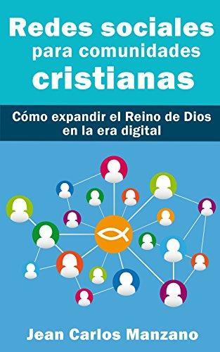 Redes sociales para comunidades cristianas: Cómo expandir el Reino de Dios en la era digital