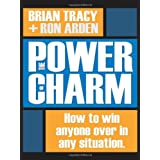 The Power of Charm: How to Win Anyone Over in Any Situationby Brian Tracy