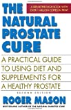 The Natural Prostate Cure, Second Edition: A Practical Guide to Using Diet and Supplements for a Healthy Prostate