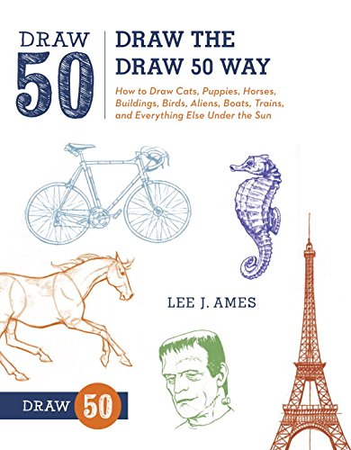 Draw the Draw 50 Way: How to Draw Cats, Puppies, Horses, Buildings, Birds, Aliens, Boats, Trains, and Everything Else Under the Sun (Draw For Beginners compare prices)