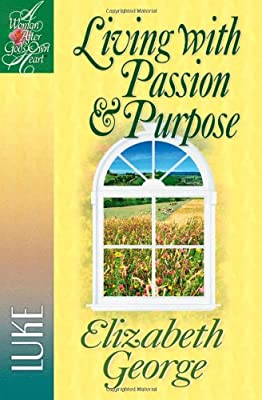 Living with Passion and Purpose: Luke (A Woman After God's Own Heart)
