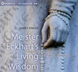 Meister Eckharts Living Wisdom: Indestructible Joy and the Path of Letting Go