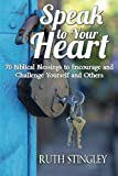 Speak To Your Heart: 70 Biblical Blessings to Encourage and Challenge Yourself and Others
