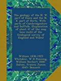 The geology of the N. W. part of Essex and the N. E. part of Herts. With parts of Cambridgeshire and Suffolk. (Explanation of sheet 47 of the map ... the Geological survey of England and Wales)