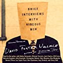Brief Interviews with Hideous Men  by David Foster Wallace Narrated by David Foster Wallace, Bobby Cannavale, Michael Cerveris, Will Forte, Malcolm Goodwin, John Krasinski, Christopher Meloni, Chris Messina, Max Minghella, Dennis O'Hare