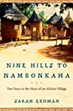 img - for Nine Hills to Nambonkaha: Two Years in the Heart of an African Village by Erdman, Sarah (2003) Hardcover book / textbook / text book