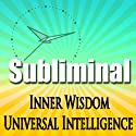 Inner Wisdom & Universal Intelligence: Subliminal Intuition Sleep Binaural Beats Relaxing Solfellgio Frequencies  by Subliminal Hypnosis Narrated by Joel Thielke