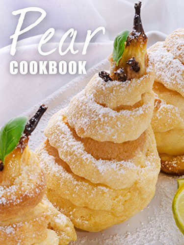Top 50 Most Delicious Pear Recipes [A Pear Cookbook] (Recipe Top 50's Book 113) by Julie Hatfield