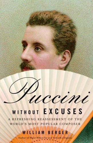 Puccini Without Excuses: A Refreshing Reassessment of the World