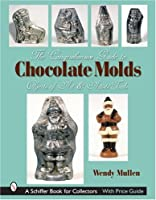 The Comprehensive Guide to Chocolate Molds: Objects of Art & Artists' Tools (Schiffer Book for Collectors) from Schiffer Pub Ltd