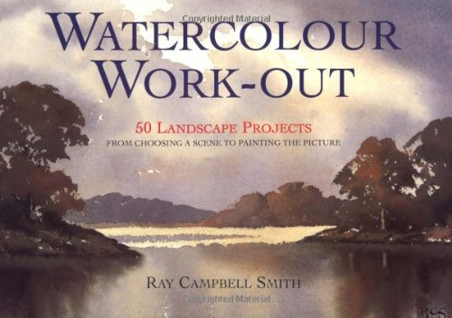 Watercolour Work-out: 50 Landscape Projects from Choosing a Scene to Painting the Picture