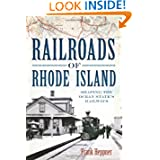 Railroads of Rhode Island: Shaping the Ocean State's Railways (The History Press)