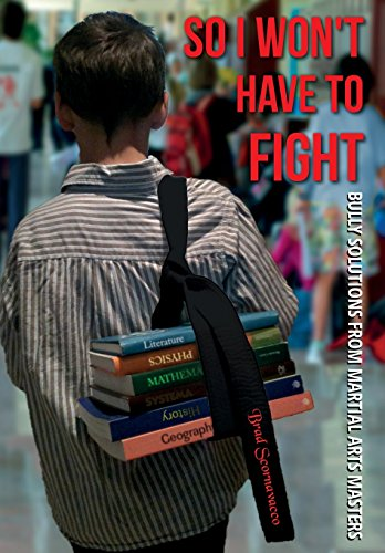 So I Won't Have to Fight: Bully Solutions from Martial Arts Masters