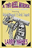 A TWO REEL MURDER - A Maisy Malone Mystery: Starring Mabel Normand and Mack Sennett