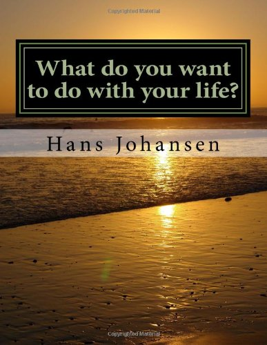 What do you want to do with your life?: Your life plan to find your answer - By Hans Glint Lysglimt Johansen