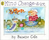 King Change-a-lot (Picture Puffin) (0140555277) by Cole, Babette