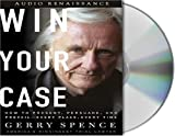 Win Your Case: How to Present, Persuade, and Prevail--Every Place, Every Time (1415922489) by Spence, Gerry