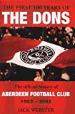 img - for The First Hundred Years of the Dons: The Official History of Aberdeen Football Club 1903-2003 book / textbook / text book