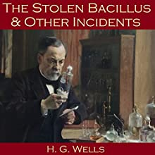 The Stolen Bacillus and Other Incidents Audiobook by H. G. Wells Narrated by Cathy Dobson