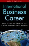 International Business Career: Basic Guide to Develop Your Career Opportunities Abroad