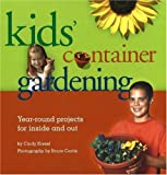 Kids Container Gardening : Year-Round Projects for Inside and Out