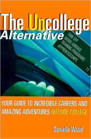 The UnCollege Alternative: Your Guide to Incredible Careers and Amazing Adventures Outside College