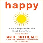 Happy: Simple Steps to Get the Most Out of Life | Ian K. Smith
