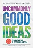 img - for Uncommonly Good Ideas: Teaching Writing in the Common Core Era (Language and Literacy) book / textbook / text book