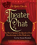 Theater Chat: The Best Quips & Quotes from Backstage to the Balcony Knowledge Cards Quiz Deck (0764946919) by Susan Reyburn