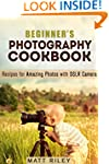 Beginner's Photography Cookbook: Reci...