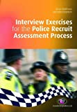 Interview Exercises for the Police Recruit Assessment Process (Practical Policing Skills)