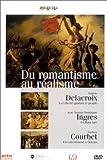 Du romantisme au réalisme : Delacroix, Ingres, Courbet | Jaubert, Alain (1940-....) - Réalisateur. Scénariste. Auteur du commentaire