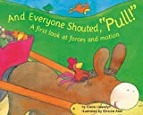 "And Everyone Shouted, ""Pull!"": A First Look at Forces and Motion (First Look: Science)"