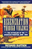 Regeneration Through Violence: The Mythology of the American Frontier, 1600-1860 (0060976829) by Slotkin, Richard