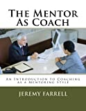 img - for The Mentor As Coach - A Quick Guide To Effective Mentoring (The Personal Leadership Series Book 1) book / textbook / text book