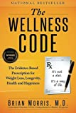img - for The Wellness Code: The Evidence-Based Prescription for Weight Loss, Longevity, Health and Happiness book / textbook / text book