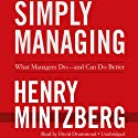 Simply Managing: What Managers Do - and Can Do Better (       UNABRIDGED) by Henry Mintzberg Narrated by David Drummond