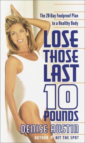 Lose Those Last 10 Pounds: The 28-Day Foolproof Plan to a Healthy Body, Austin,Denise