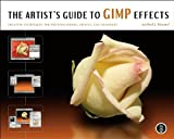 The Artist's Guide to GIMP Effects: Creative Techniques for Photographers, Artists, and Designers
