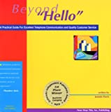 "Beyond ""Hello"": A Practical Guide for Excellent Telephone Communication and Quality Customer Service"