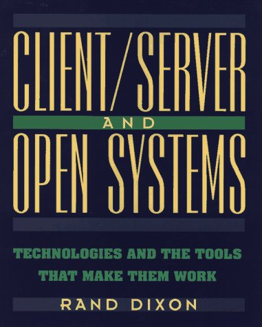 Client/Server and Open Systems: Technologies and the Tools That Make Them Work