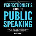 The Perfectionist's Guide to Public Speaking: How to Crush Fear, Ignite Confidence and Silence Your Inner Critic Audiobook by Matt Kramer Narrated by Gary Johnson