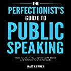 The Perfectionist's Guide to Public Speaking: How to Crush Fear, Ignite Confidence and Silence Your Inner Critic Hörbuch von Matt Kramer Gesprochen von: Gary Johnson