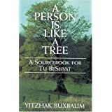A Person is Like a Tree: A SourceBook for Tu Beshvat ~ Yitzhak Buxbaum