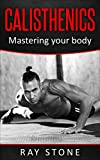 Calisthenics: Calisthenics for beginners, calisthenics books, calisthenics workout, complete calisthenics (Calisthenics for beginners, Calisthenics books, … how to build muscle, body weight training)
