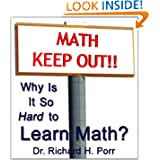 Why Is It So Hard To Learn Math?; If you know why it is difficult, you can figure out how to overcome the challenges...