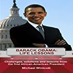 Barack Obama: Life Lessons: Challenges, Solutions and Lessons from the First African-American President | Michael Winicott