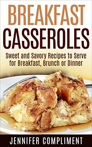 Breakfast Casseroles: Sweet and Savory Recipes to Serve at Breakfast, Brunch or Dinner (Made With Love Casseroles Book 1) (Breakfast Casserole Recipes compare prices)