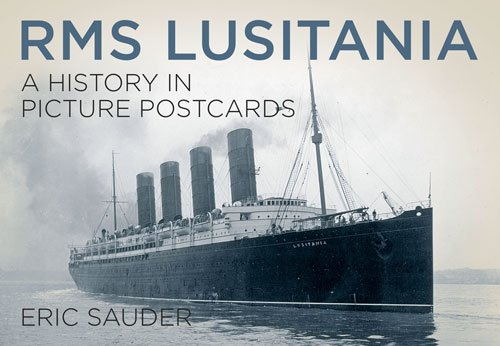 RMS Lusitania: A History in Picture Postcards